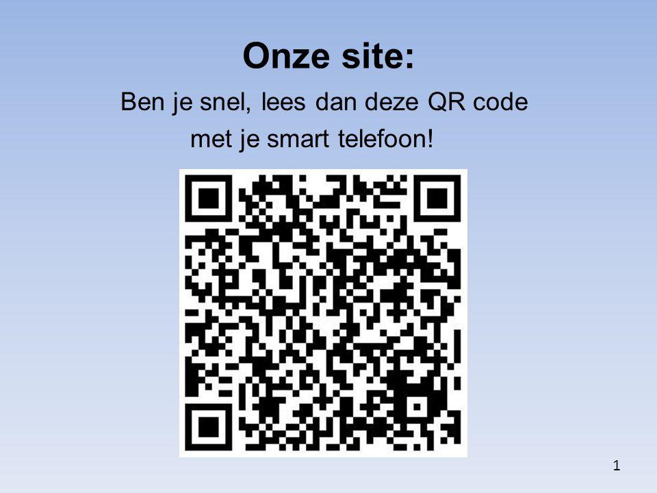 Onze site: Ben je snel, lees dan deze QR code met je smart telefoon! 1