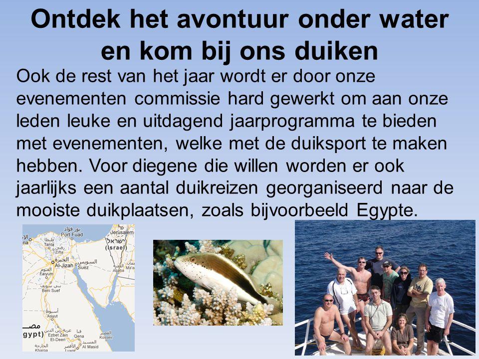 Ontdek het avontuur onder water en kom bij ons duiken Ook de rest van het jaar wordt er door onze evenementen commissie hard gewerkt om aan onze leden