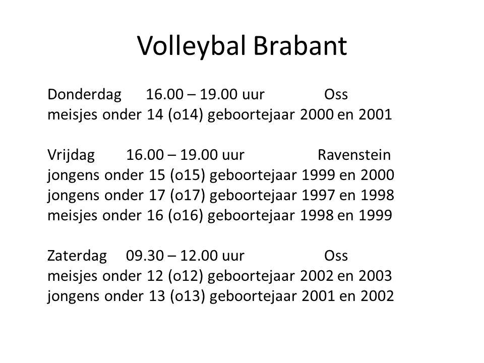 Volleybal Brabant Donderdag 16.00 – 19.00 uur Oss meisjes onder 14 (o14) geboortejaar 2000 en 2001 Vrijdag16.00 – 19.00 uur Ravenstein jongens onder 1