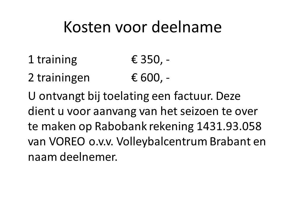 Kosten voor deelname 1 training€ 350, - 2 trainingen€ 600, - U ontvangt bij toelating een factuur. Deze dient u voor aanvang van het seizoen te over t