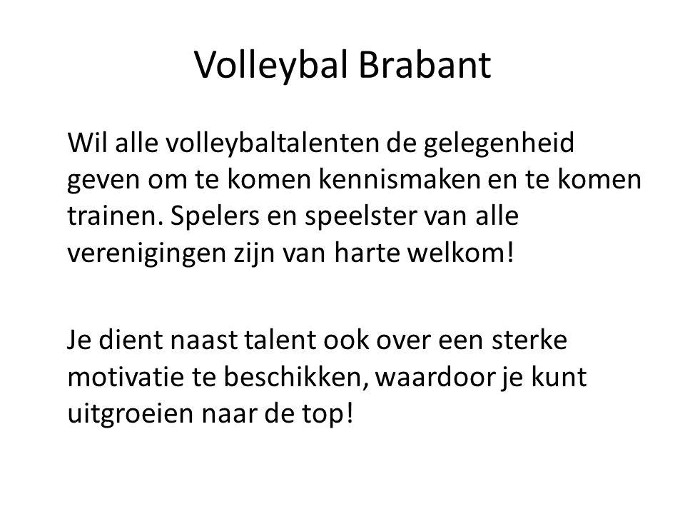 Volleybal Brabant Wil alle volleybaltalenten de gelegenheid geven om te komen kennismaken en te komen trainen. Spelers en speelster van alle verenigin