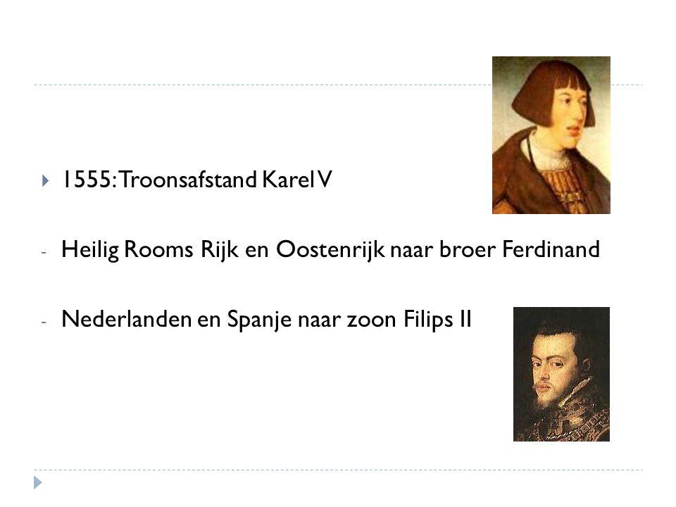  1555: Troonsafstand Karel V - Heilig Rooms Rijk en Oostenrijk naar broer Ferdinand - Nederlanden en Spanje naar zoon Filips II