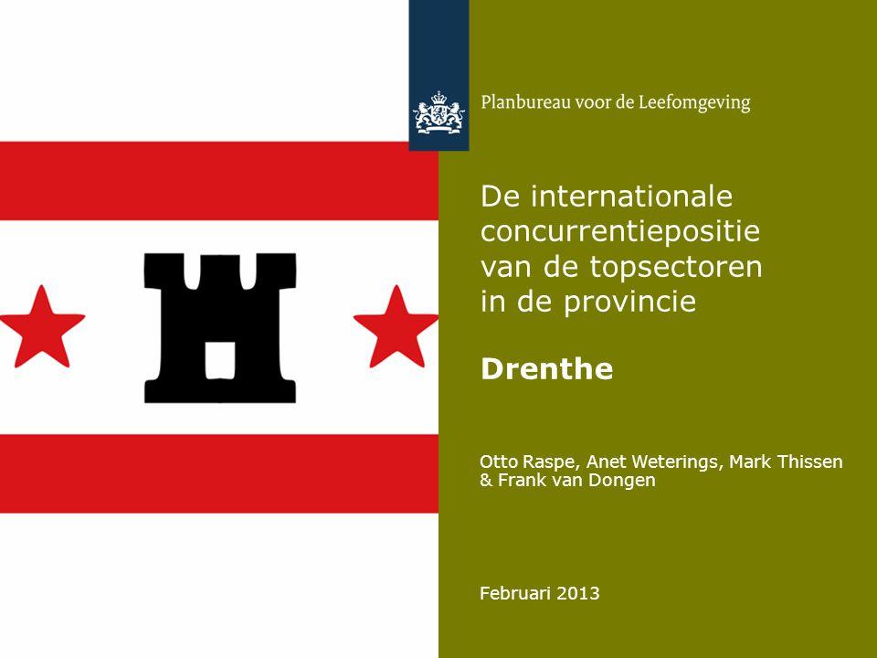 Otto Raspe, Anet Weterings, Mark Thissen & Frank van Dongen Februari 2013 De internationale concurrentiepositie van de topsectoren in de provincie Drenthe