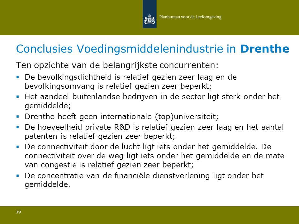 Conclusies Voedingsmiddelenindustrie in Drenthe 19 Ten opzichte van de belangrijkste concurrenten:  De bevolkingsdichtheid is relatief gezien zeer laag en de bevolkingsomvang is relatief gezien zeer beperkt; Het aandeel buitenlandse bedrijven in de sector ligt sterk onder het gemiddelde; Drenthe heeft geen internationale (top)universiteit; De hoeveelheid private R&D is relatief gezien zeer laag en het aantal patenten is relatief gezien zeer beperkt; De connectiviteit door de lucht ligt iets onder het gemiddelde.