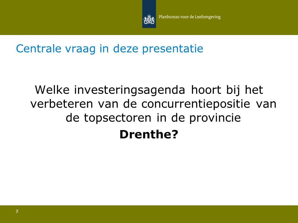 Centrale vraag in deze presentatie 2 Welke investeringsagenda hoort bij het verbeteren van de concurrentiepositie van de topsectoren in de provincie Drenthe