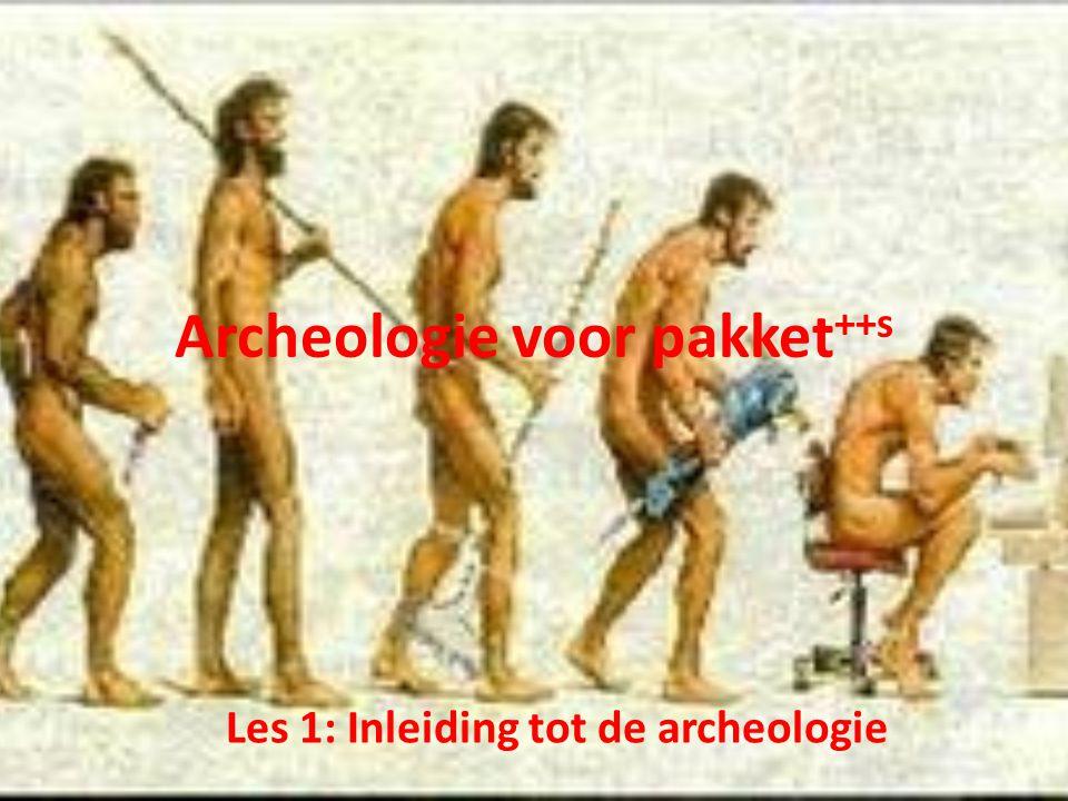 Archeologie voor pakket ++s Les 1: Inleiding tot de archeologie