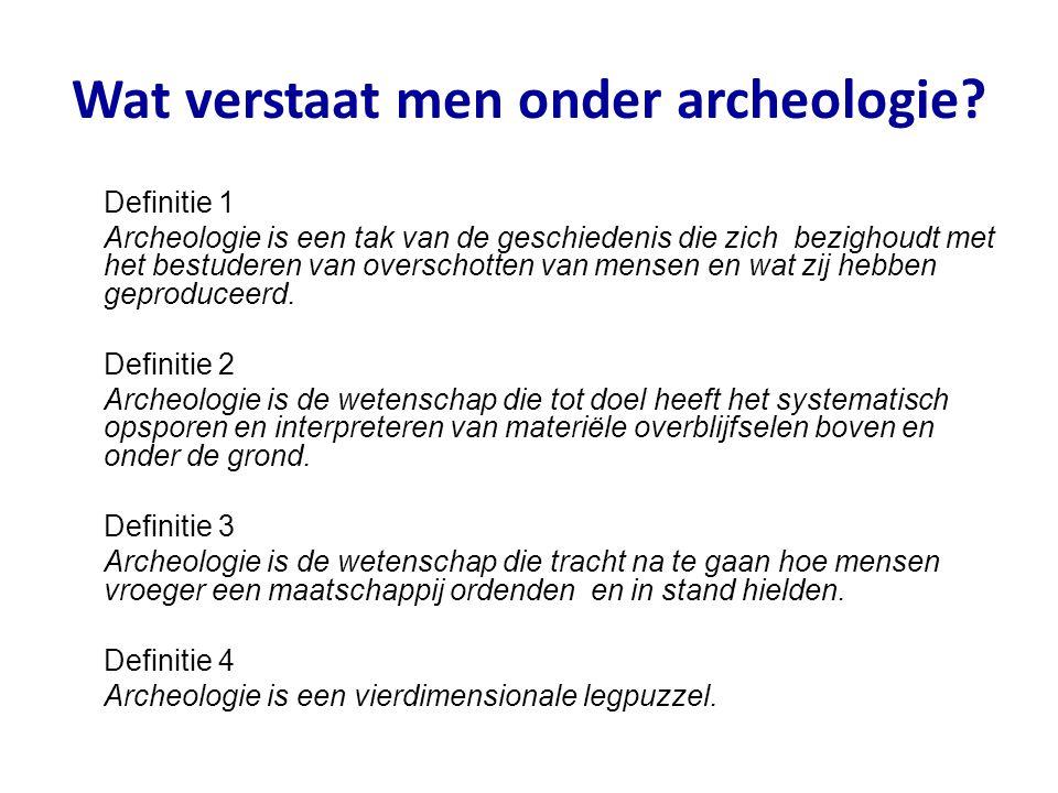Wat verstaat men onder archeologie? Definitie 1 Archeologie is een tak van de geschiedenis die zich bezighoudt met het bestuderen van overschotten van