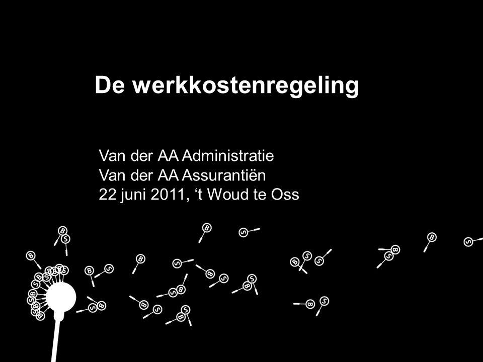 De werkkostenregeling Van der AA Administratie Van der AA Assurantiën 22 juni 2011, 't Woud te Oss