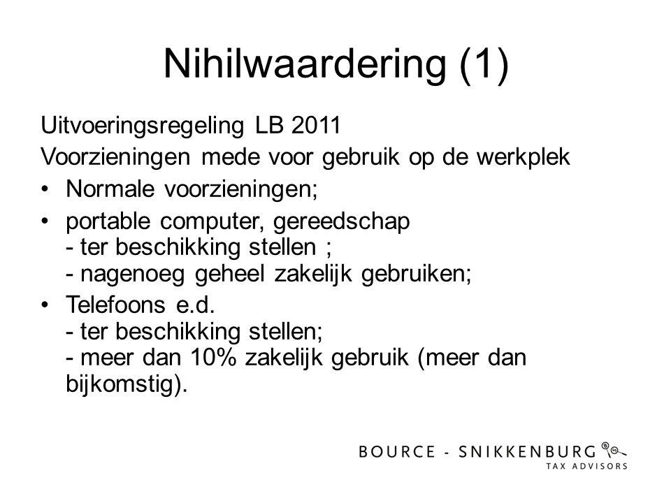 Nihilwaardering (1) Uitvoeringsregeling LB 2011 Voorzieningen mede voor gebruik op de werkplek •Normale voorzieningen; •portable computer, gereedschap