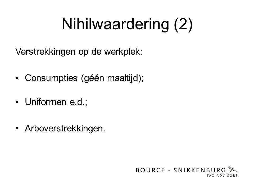 Nihilwaardering (2) Verstrekkingen op de werkplek: •Consumpties (géén maaltijd); •Uniformen e.d.; •Arboverstrekkingen.
