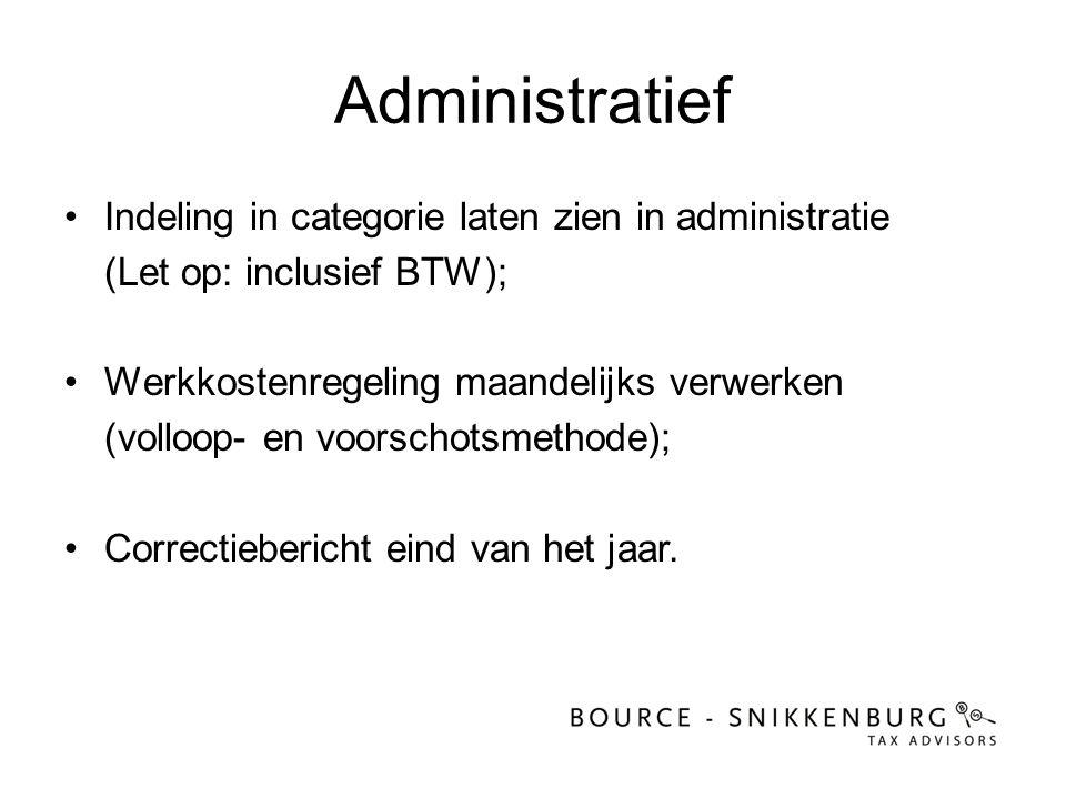 Administratief •Indeling in categorie laten zien in administratie (Let op: inclusief BTW); •Werkkostenregeling maandelijks verwerken (volloop- en voor