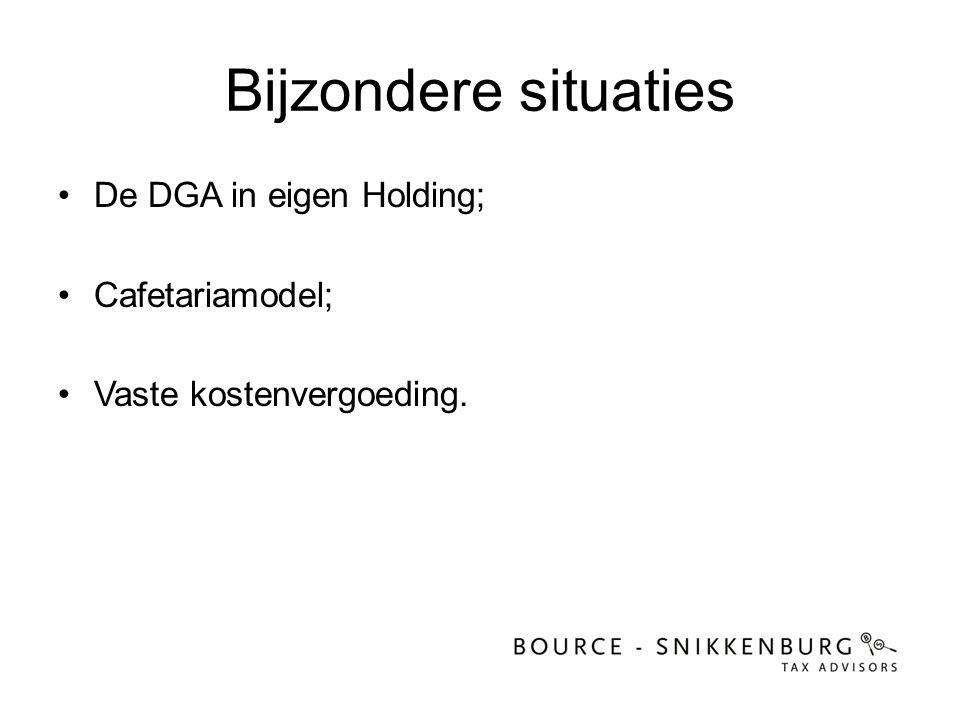Bijzondere situaties •De DGA in eigen Holding; •Cafetariamodel; •Vaste kostenvergoeding.