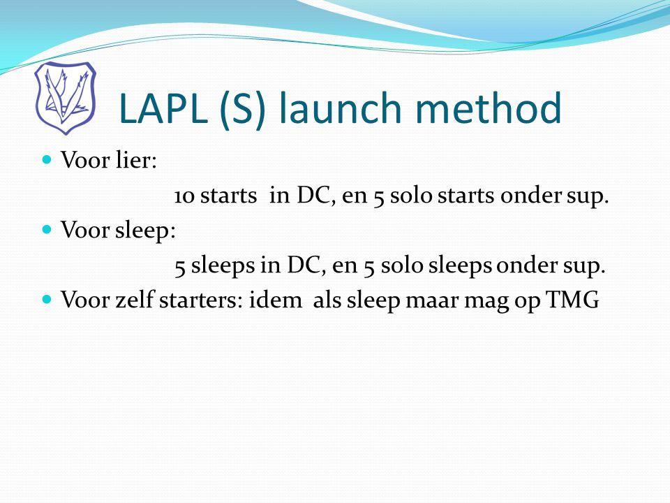 LAPL (S) launch method  Voor lier: 10 starts in DC, en 5 solo starts onder sup.  Voor sleep: 5 sleeps in DC, en 5 solo sleeps onder sup.  Voor zelf