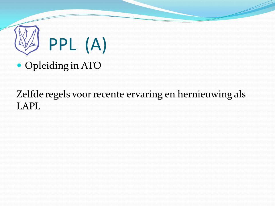 PPL (A)  Opleiding in ATO Zelfde regels voor recente ervaring en hernieuwing als LAPL