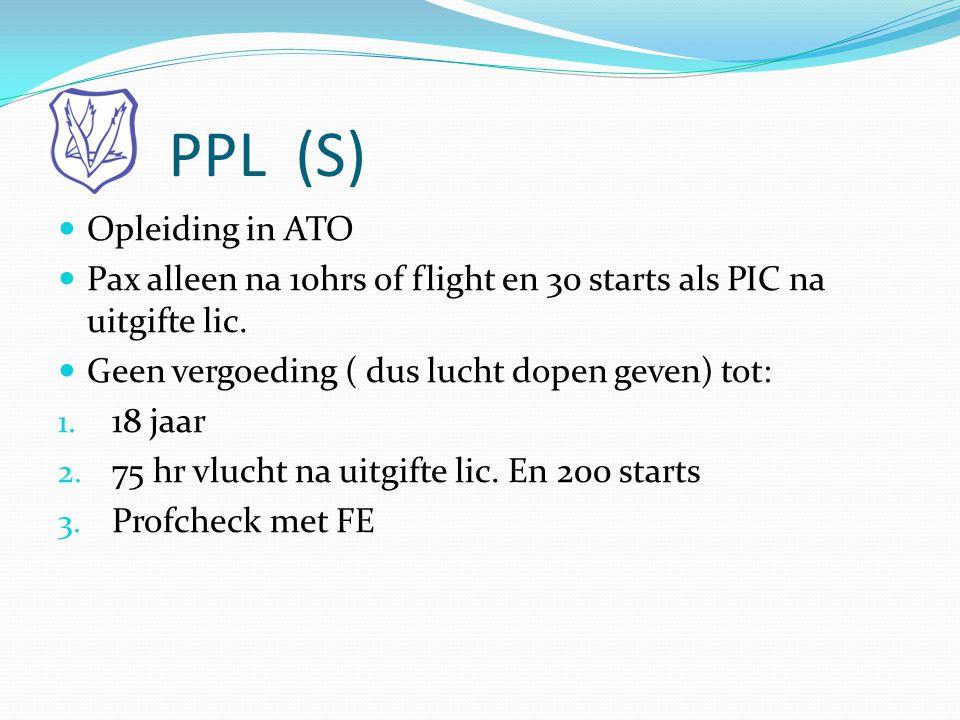 PPL (S)  Opleiding in ATO  Pax alleen na 10hrs of flight en 30 starts als PIC na uitgifte lic.  Geen vergoeding ( dus lucht dopen geven) tot: 1. 18
