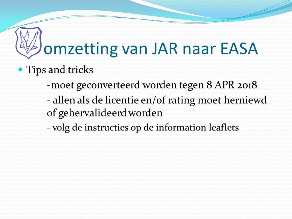 omzetting van JAR naar EASA  Tips and tricks -moet geconverteerd worden tegen 8 APR 2018 - allen als de licentie en/of rating moet herniewd of geherv