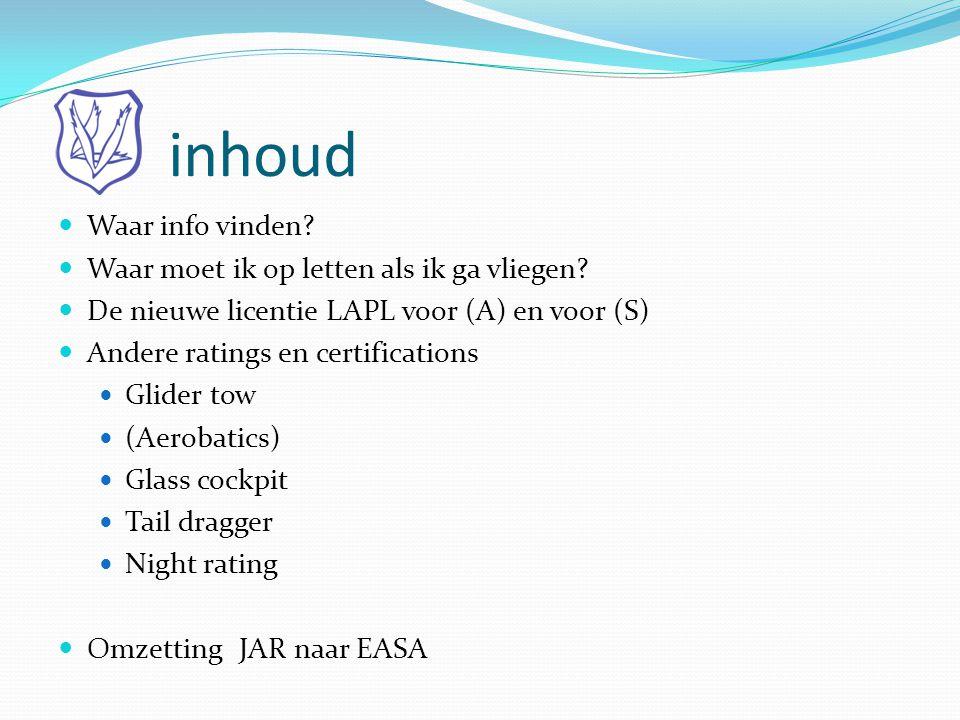 inhoud  Waar info vinden?  Waar moet ik op letten als ik ga vliegen?  De nieuwe licentie LAPL voor (A) en voor (S)  Andere ratings en certificatio