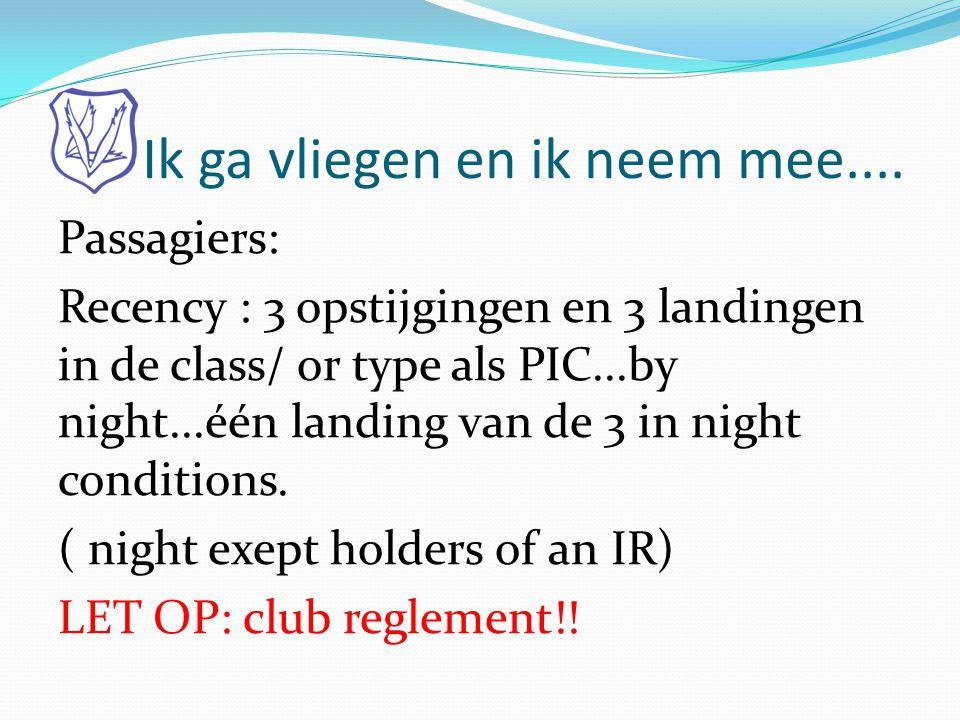 Ik ga vliegen en ik neem mee.... Passagiers: Recency : 3 opstijgingen en 3 landingen in de class/ or type als PIC...by night...één landing van de 3 in