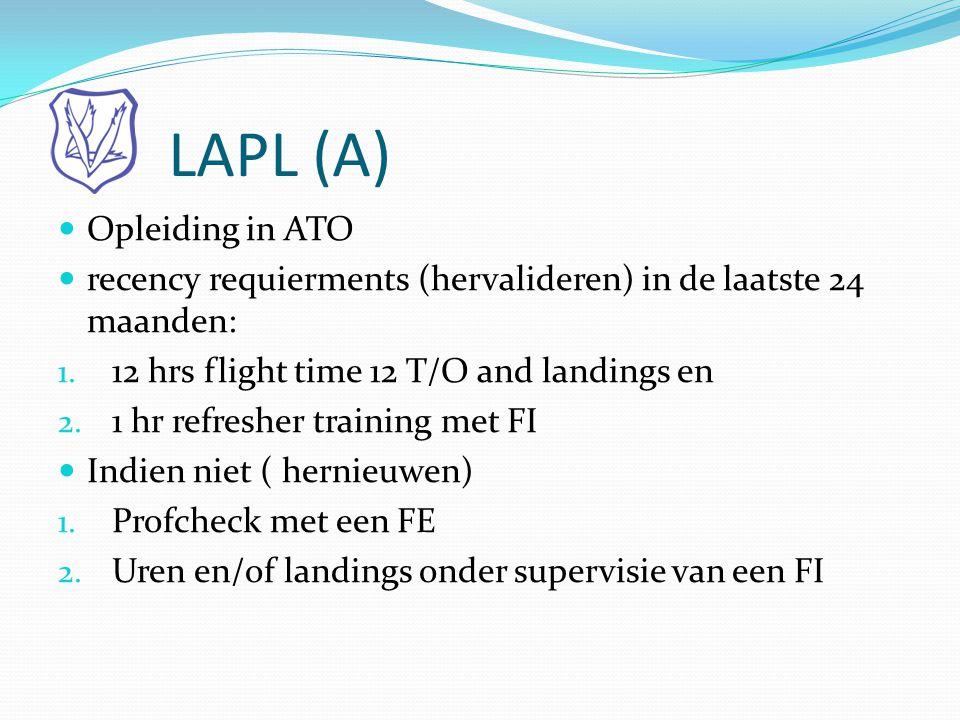 LAPL (A)  Opleiding in ATO  recency requierments (hervalideren) in de laatste 24 maanden: 1. 12 hrs flight time 12 T/O and landings en 2. 1 hr refre