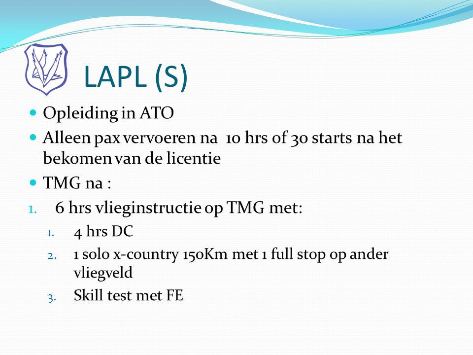 LAPL (S)  Opleiding in ATO  Alleen pax vervoeren na 10 hrs of 30 starts na het bekomen van de licentie  TMG na : 1. 6 hrs vlieginstructie op TMG me