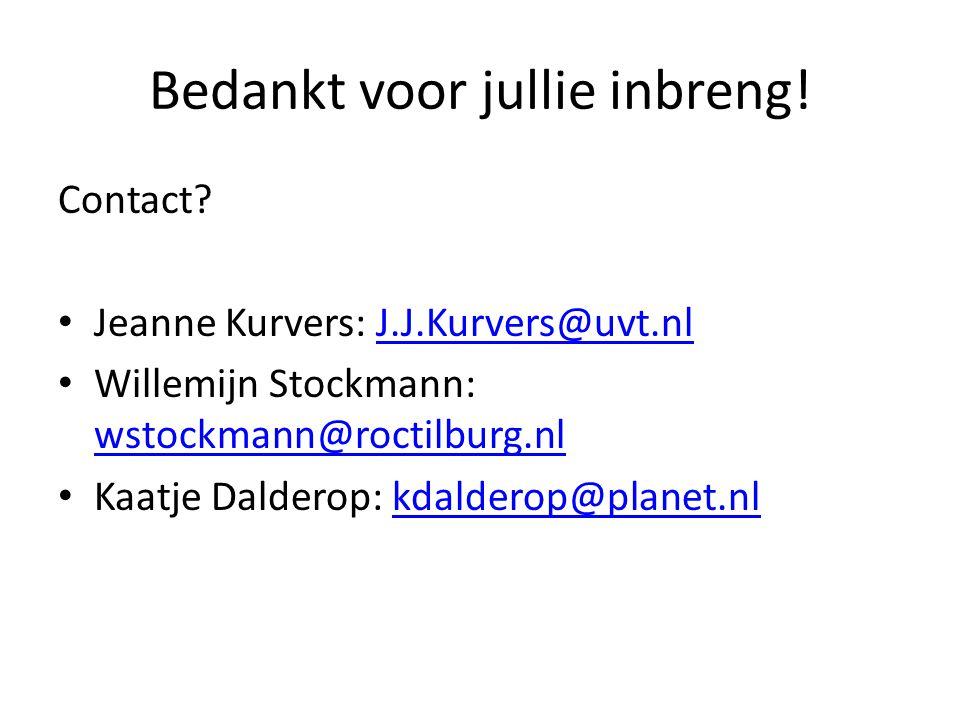 Bedankt voor jullie inbreng! Contact? • Jeanne Kurvers: J.J.Kurvers@uvt.nlJ.J.Kurvers@uvt.nl • Willemijn Stockmann: wstockmann@roctilburg.nl wstockman