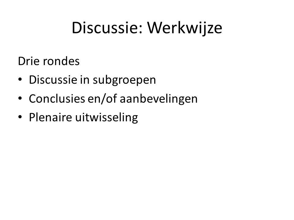 Discussie: Werkwijze Drie rondes • Discussie in subgroepen • Conclusies en/of aanbevelingen • Plenaire uitwisseling