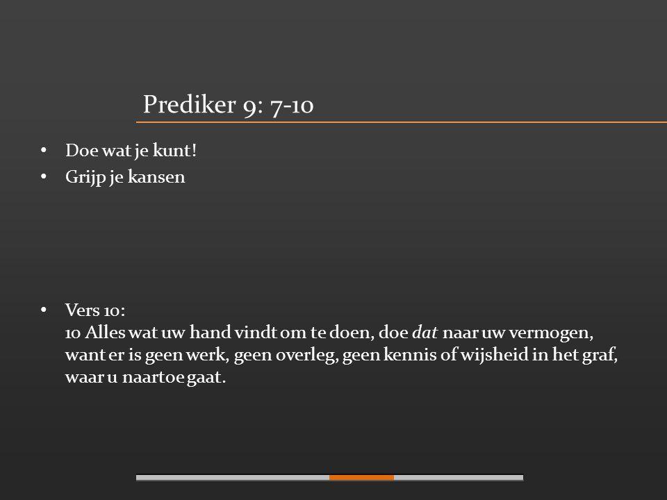 Prediker 9: 7-10 • Pluk de dag.Leef nu het kan...