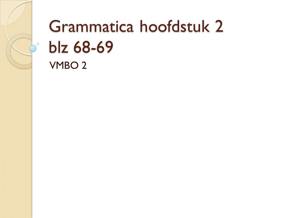 Grammatica hoofdstuk 2 blz 68-69 VMBO 2