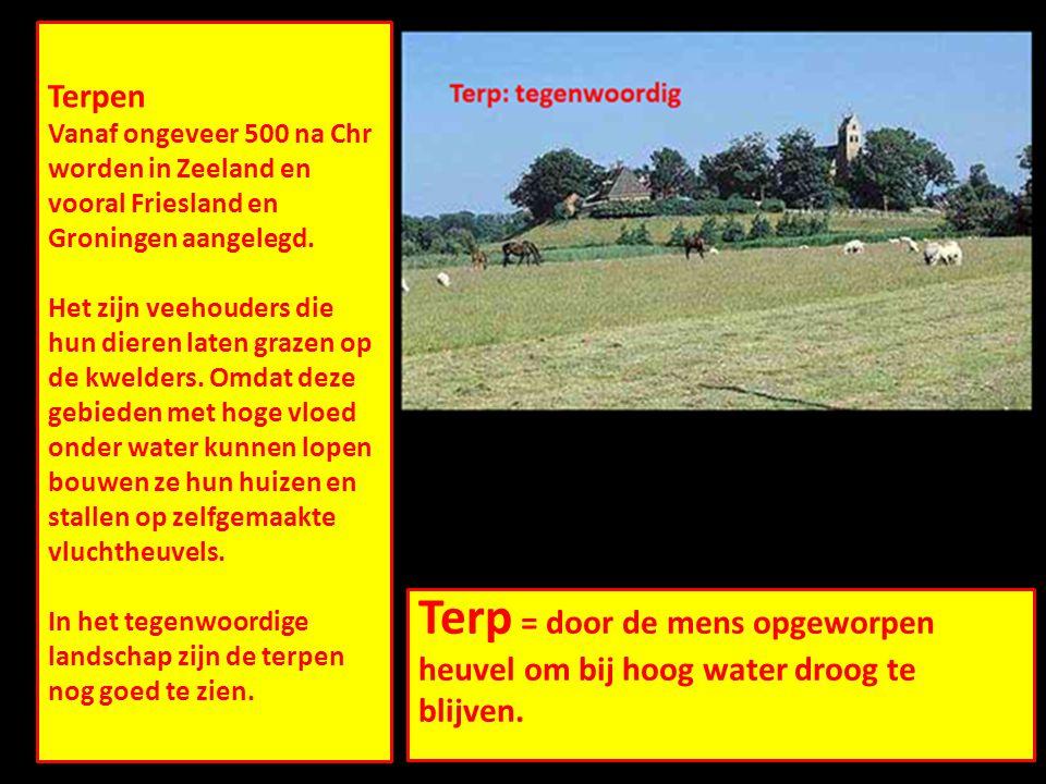 Terpen Vanaf ongeveer 500 na Chr worden in Zeeland en vooral Friesland en Groningen aangelegd.