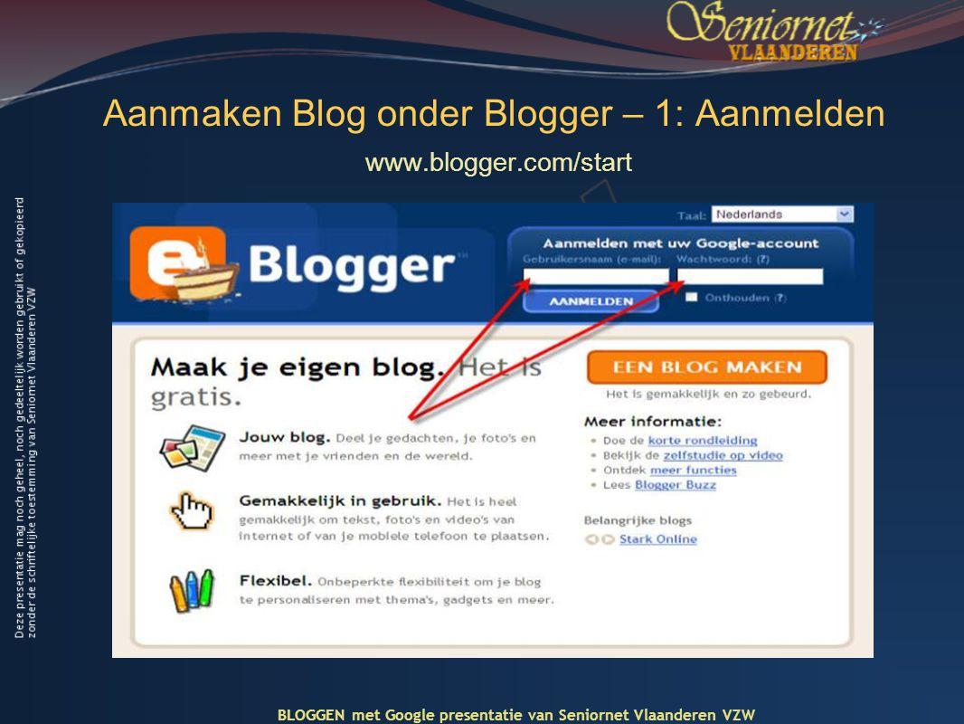 Aanmaken Blog onder Blogger – 1: Aanmelden www.blogger.com/start BLOGGEN met Google presentatie van Seniornet Vlaanderen VZW