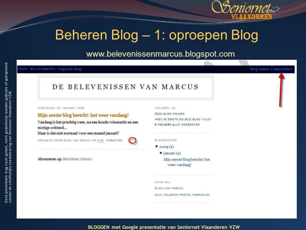 Beheren Blog – 1: oproepen Blog www.belevenissenmarcus.blogspot.com BLOGGEN met Google presentatie van Seniornet Vlaanderen VZW