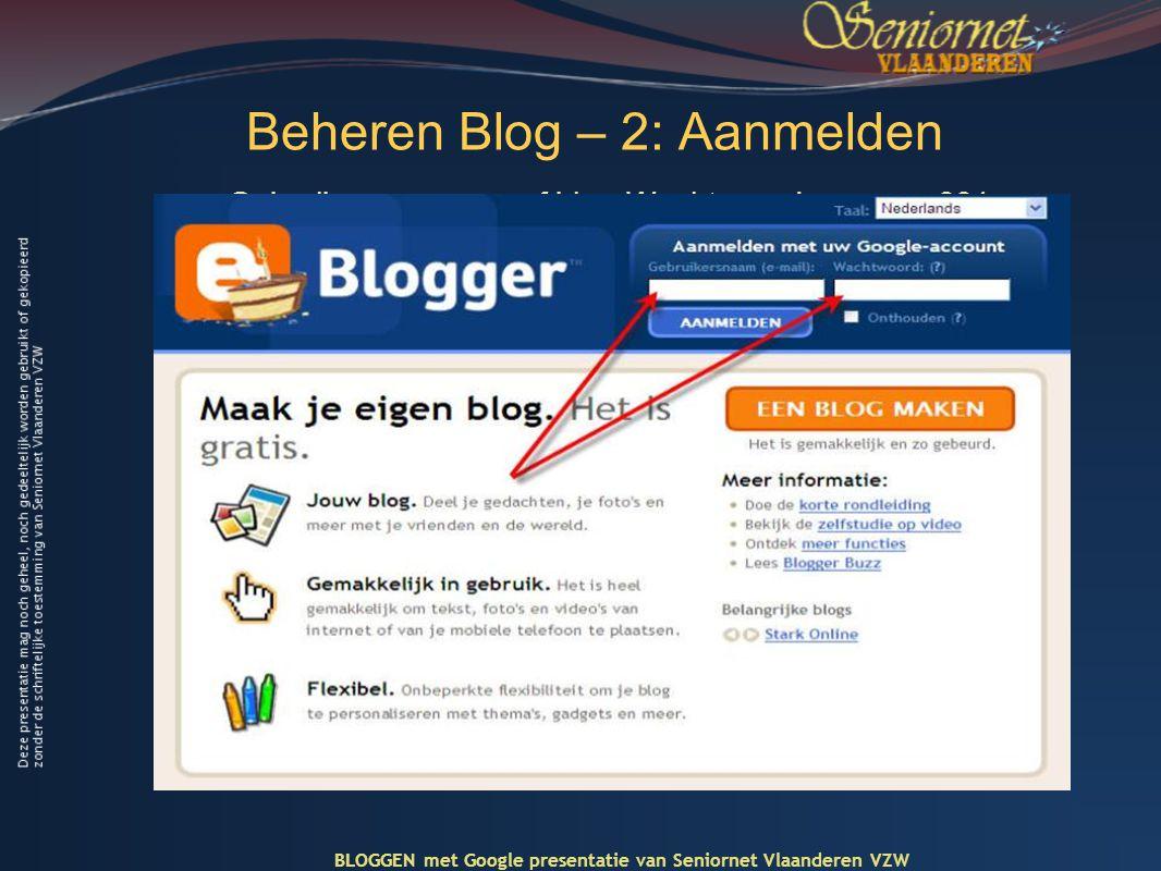 Beheren Blog – 2: Aanmelden Gebruiksnaam: snvoef.blog Wachtwoord: wwmarc001 BLOGGEN met Google presentatie van Seniornet Vlaanderen VZW