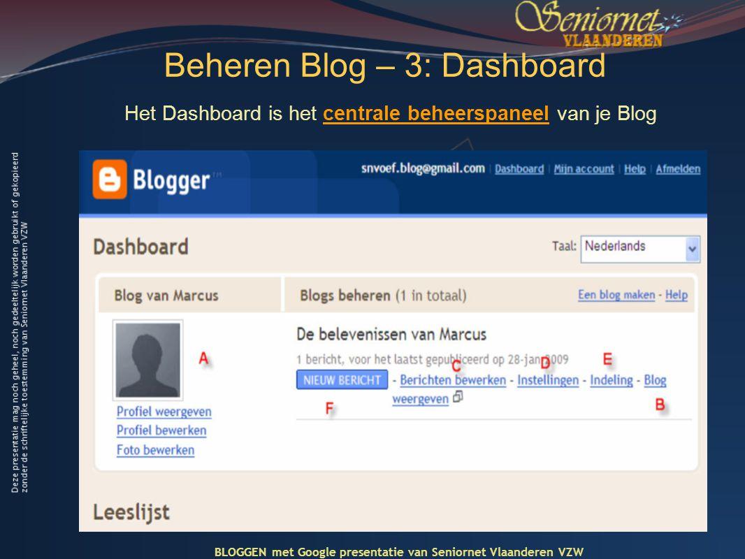 Beheren Blog – 3: Dashboard Het Dashboard is het centrale beheerspaneel van je Blog BLOGGEN met Google presentatie van Seniornet Vlaanderen VZW