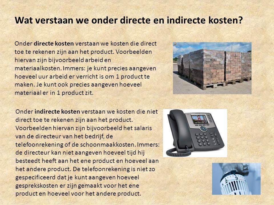 Wat verstaan we onder directe en indirecte kosten? Onder directe kosten verstaan we kosten die direct toe te rekenen zijn aan het product. Voorbeelden