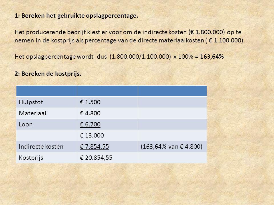1: Bereken het gebruikte opslagpercentage. Het producerende bedrijf kiest er voor om de indirecte kosten (€ 1.800.000) op te nemen in de kostprijs als