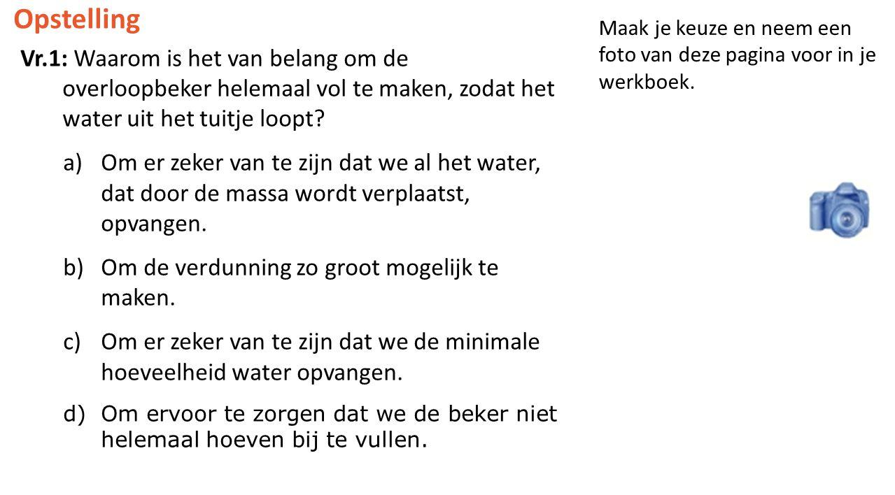 Opstelling Vr.1: Waarom is het van belang om de overloopbeker helemaal vol te maken, zodat het water uit het tuitje loopt.