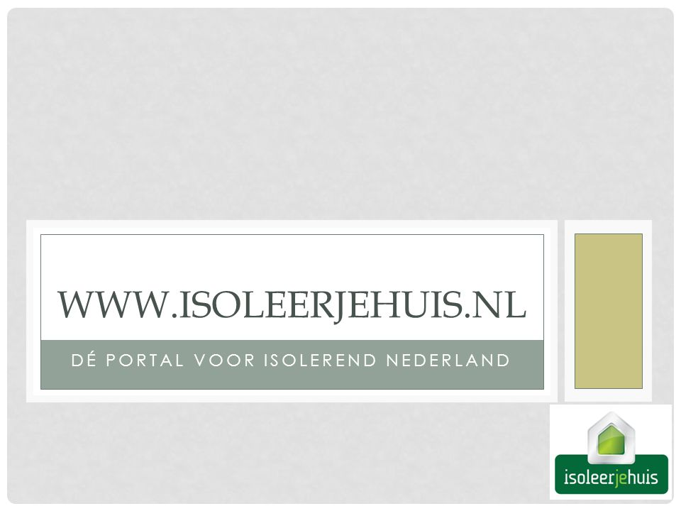 DÉ PORTAL VOOR ISOLEREND NEDERLAND WWW.ISOLEERJEHUIS.NL