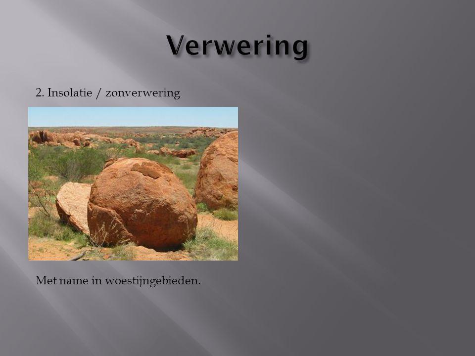 2. Insolatie / zonverwering Met name in woestijngebieden.