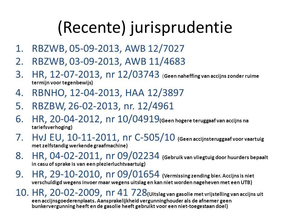 (Recente) jurisprudentie 1.RBZWB, 05-09-2013, AWB 12/7027 2.RBZWB, 03-09-2013, AWB 11/4683 3.HR, 12-07-2013, nr 12/03743 (Geen naheffing van accijns z