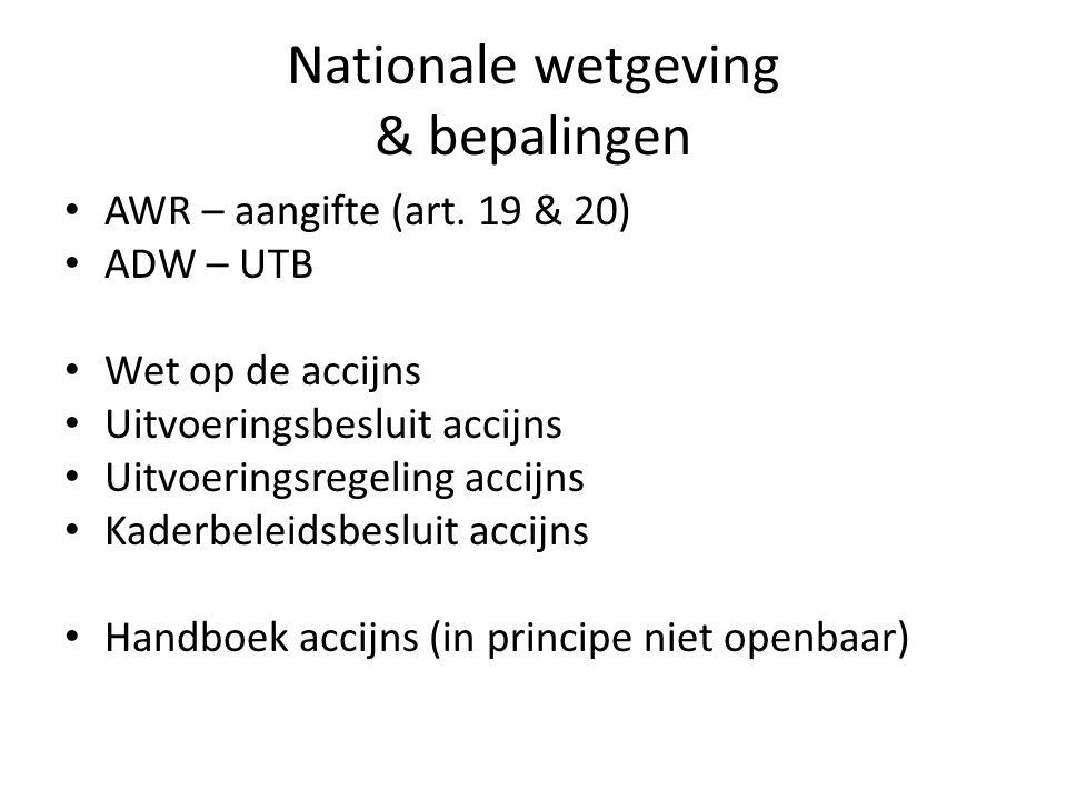 Nationale wetgeving & bepalingen • AWR – aangifte (art. 19 & 20) • ADW – UTB • Wet op de accijns • Uitvoeringsbesluit accijns • Uitvoeringsregeling ac