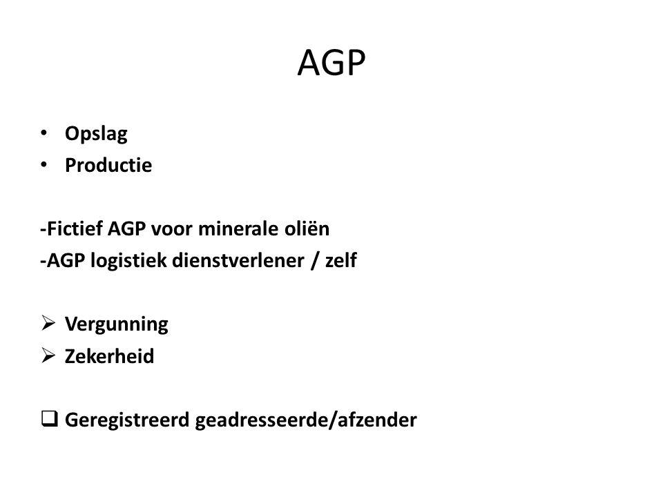 AGP • Opslag • Productie -Fictief AGP voor minerale oliën -AGP logistiek dienstverlener / zelf  Vergunning  Zekerheid  Geregistreerd geadresseerde/