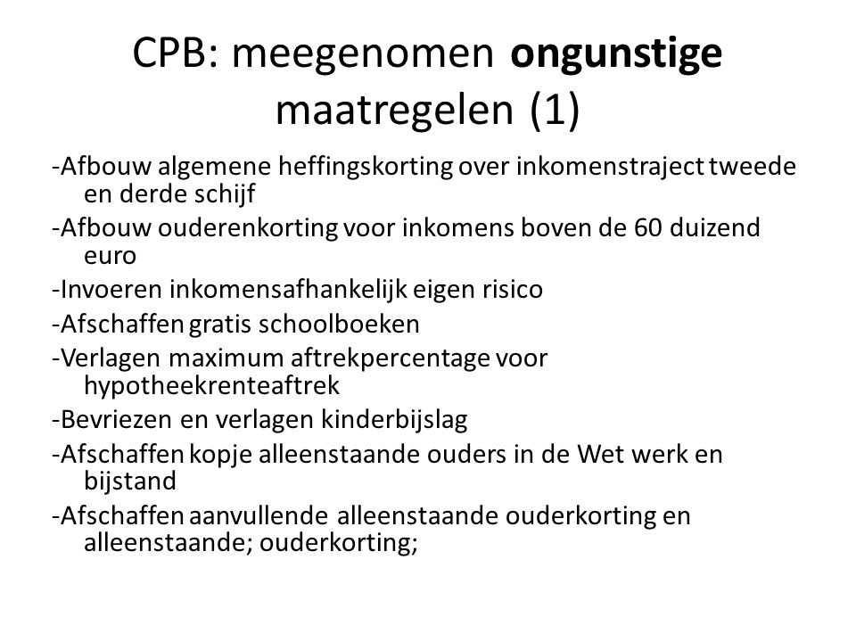 CPB: meegenomen ongunstige maatregelen (1) -Afbouw algemene heffingskorting over inkomenstraject tweede en derde schijf -Afbouw ouderenkorting voor in