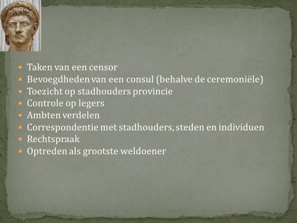  Taken van een censor  Bevoegdheden van een consul (behalve de ceremoniële)  Toezicht op stadhouders provincie  Controle op legers  Ambten verdel