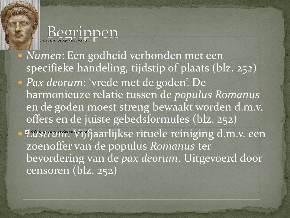 Numen: Een godheid verbonden met een specifieke handeling, tijdstip of plaats (blz. 252)  Pax deorum: 'vrede met de goden'. De harmonieuze relatie