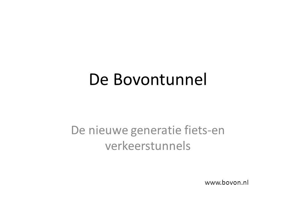 De Bovontunnel De nieuwe generatie fiets-en verkeerstunnels www.bovon.nl
