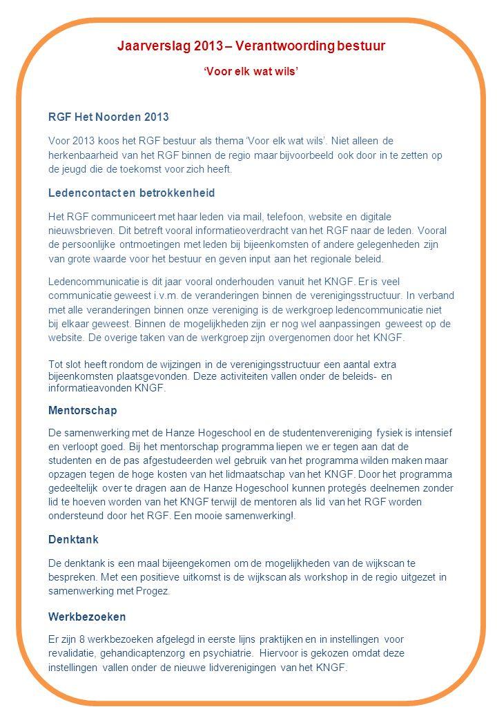 Jaarverslag 2013 – Verantwoording bestuur 'Voor elk wat wils' RGF Het Noorden 2013 Voor 2013 koos het RGF bestuur als thema 'Voor elk wat wils'.