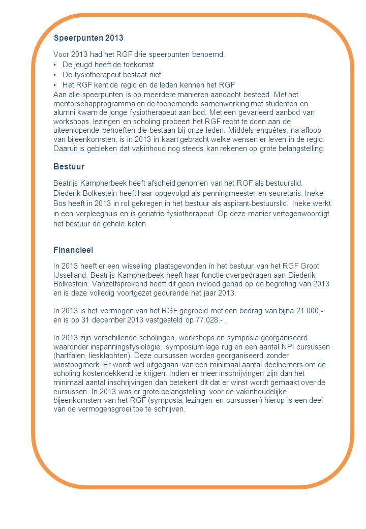 Speerpunten 2013 Voor 2013 had het RGF drie speerpunten benoemd: •De jeugd heeft de toekomst •De fysiotherapeut bestaat niet •Het RGF kent de regio en de leden kennen het RGF Aan alle speerpunten is op meerdere manieren aandacht besteed.