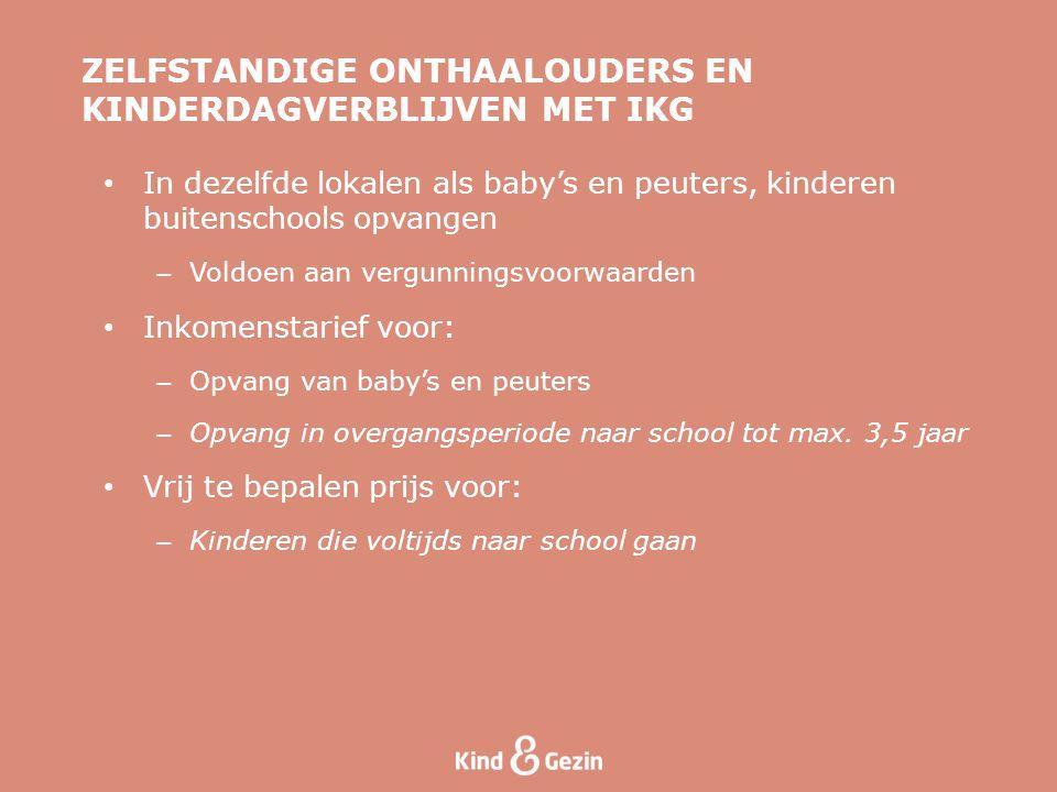• In dezelfde lokalen als baby's en peuters, kinderen buitenschools opvangen – Voldoen aan vergunningsvoorwaarden • Inkomenstarief voor: – Opvang van