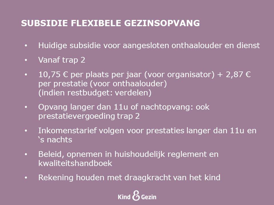 • Huidige subsidie voor aangesloten onthaalouder en dienst • Vanaf trap 2 • 10,75 € per plaats per jaar (voor organisator) + 2,87 € per prestatie (voo