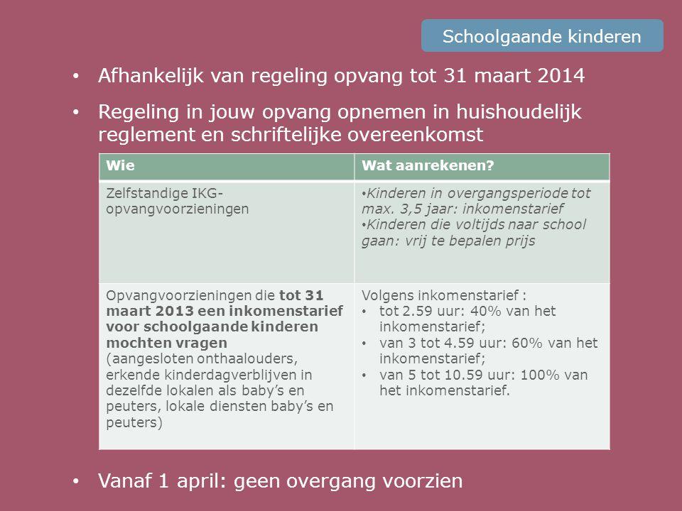 • Afhankelijk van regeling opvang tot 31 maart 2014 • Regeling in jouw opvang opnemen in huishoudelijk reglement en schriftelijke overeenkomst • Vanaf